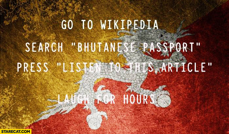 Go to wikipedia search bhutanese passport press listen to this article laugh for hours