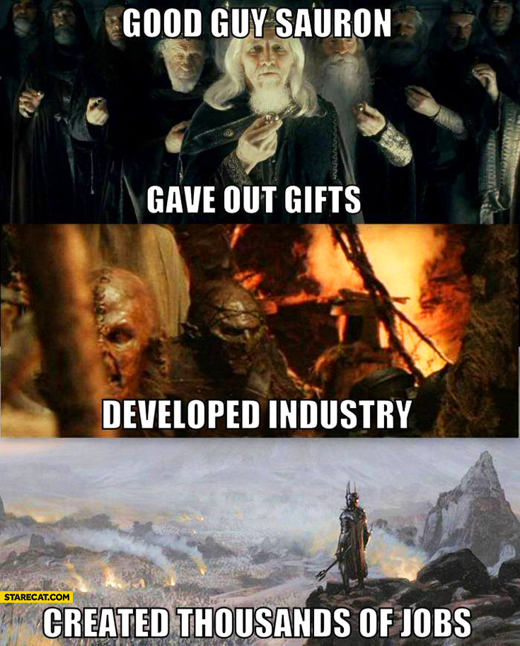 Good guy Sauron gave out gifts developed industry created thousands of jobs