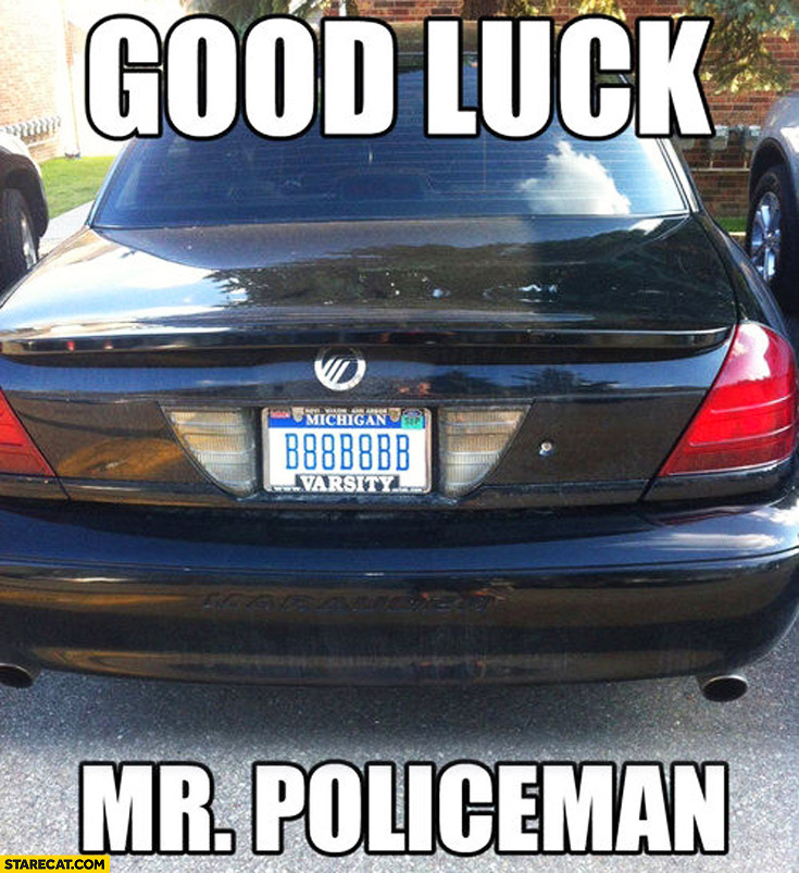 Good luck Mr. Policeman car plates with only B 8 characters