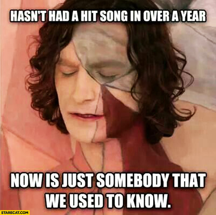 Gotye hasn't had a hit song in over a year now is just somebody that I used to know