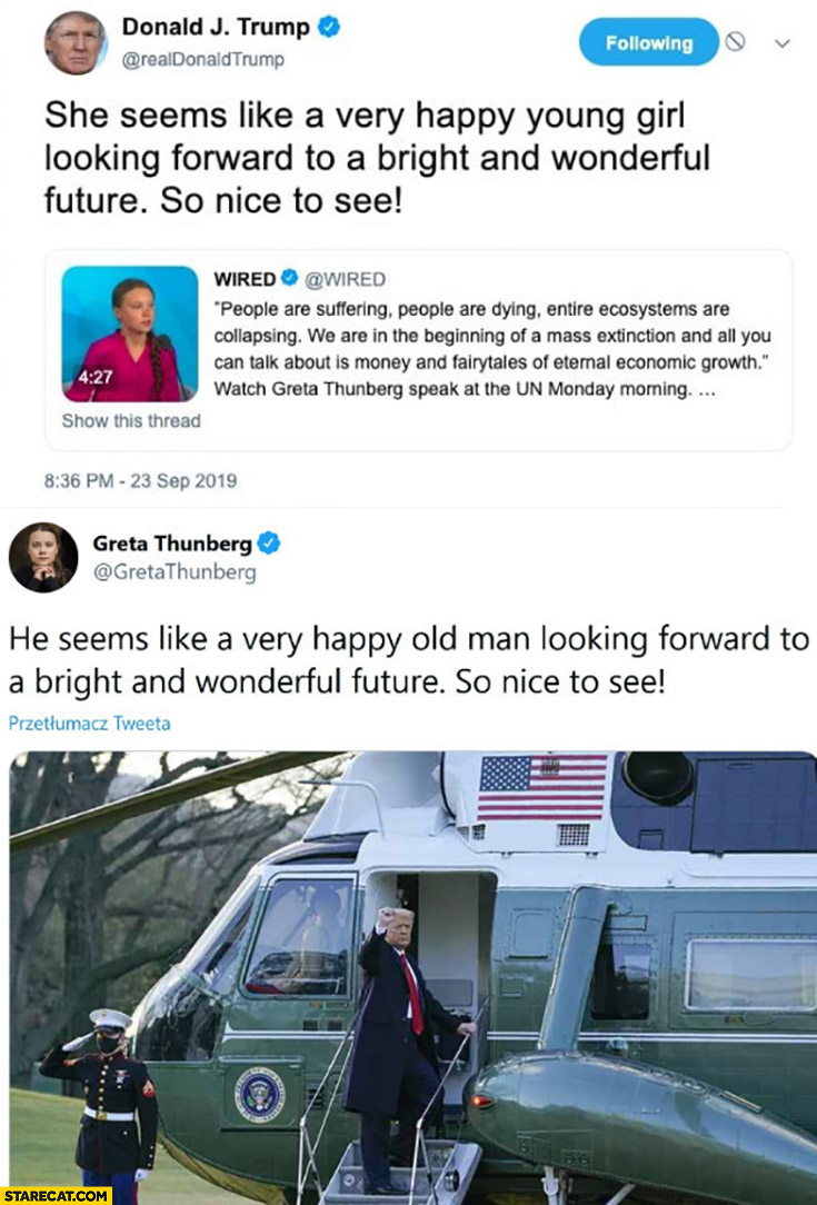 Greta Thunberg about Trump he seems like a very happy old man looking forward to a bright and wonderful future so nice to see twitter response