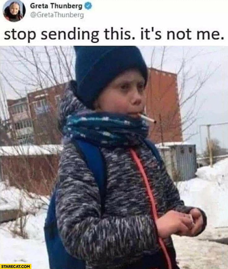 Greta Thunberg kid smoking a cigarette stop sending this it's not me