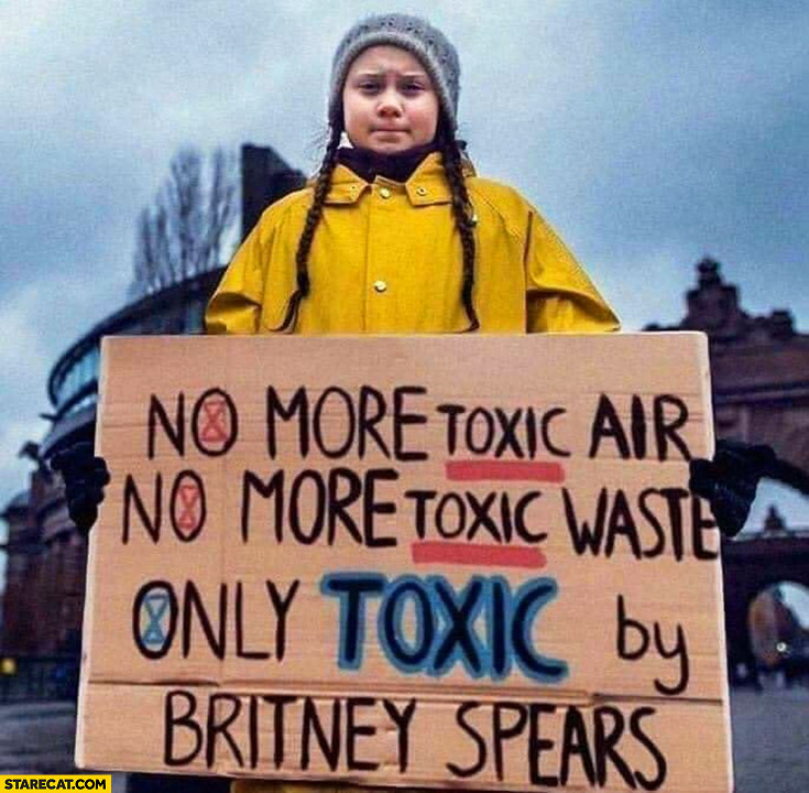 Greta Thunberg no more toxic air waste only toxic by Britney Spears