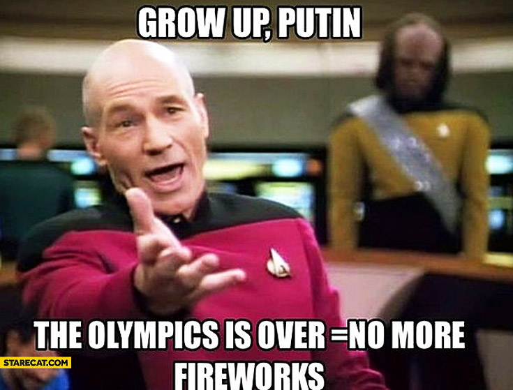 Grow up Putin the Olympics is over no more fireworks Picard