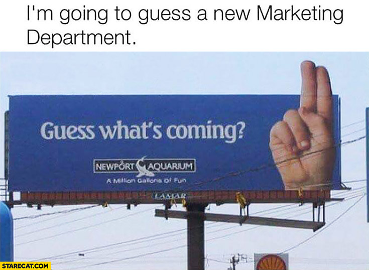 Guess what's coming? Double fingers I'm going to guess a new marketing department billboard AD fail