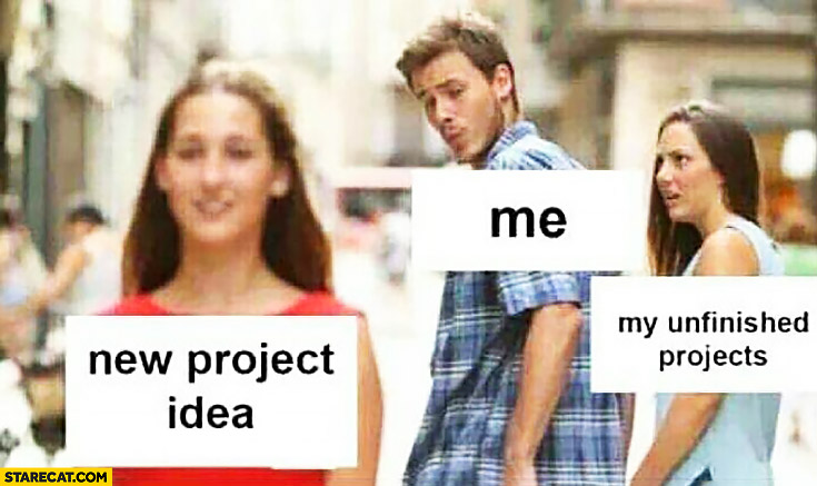 Guy looking at new project idea, unfinished projects not happy about it meme
