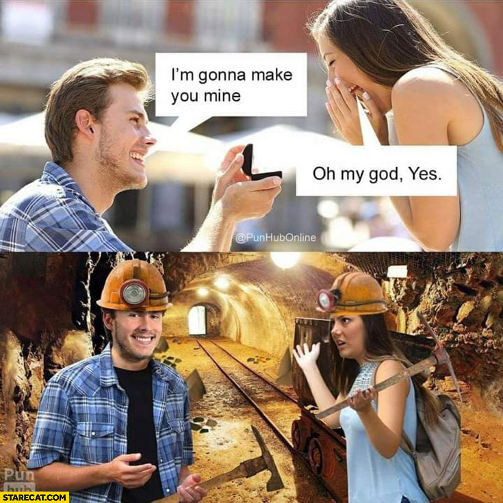 Guy proposes I'm gonna make you mine, takes her to a mine