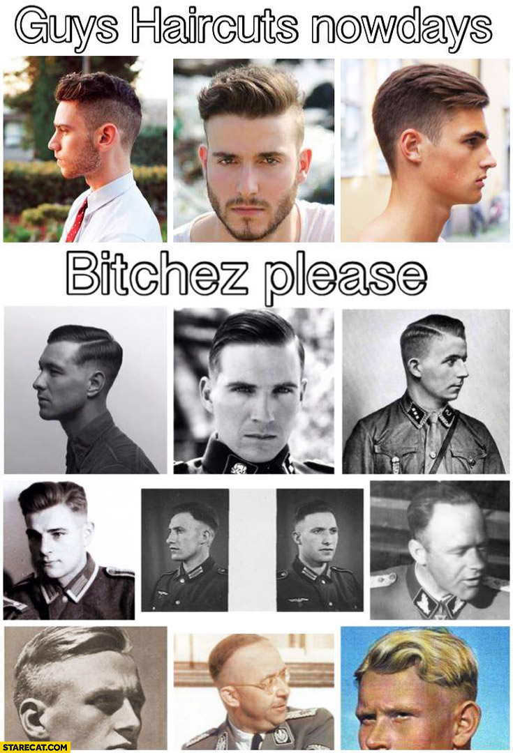Guys haircuts nowadays like Nazi soldiers