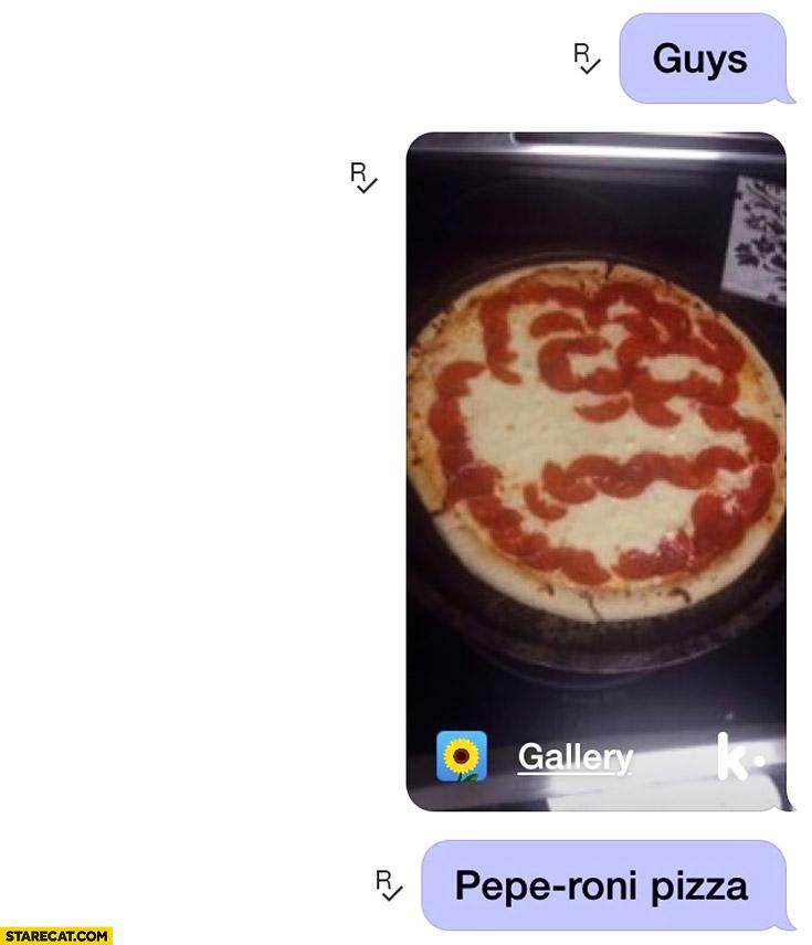 Guys, pepe-roni pizza. Frog Pepe meme