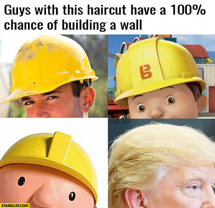 Guys with this haircut have a 100% percent chance of building a wall Donald Trump