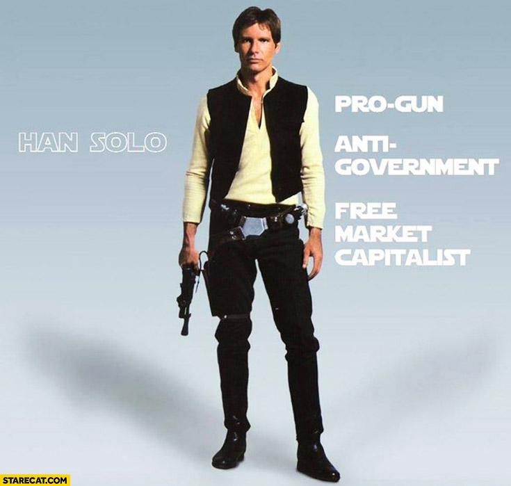 Han Solo: pro gun, anti government, free market capitalist