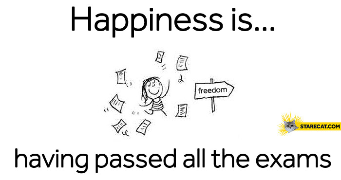 Happiness is having all exams passed