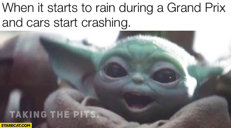 Happy baby Yoda when it starts to rain during a F1 grand prix and cars start crashing