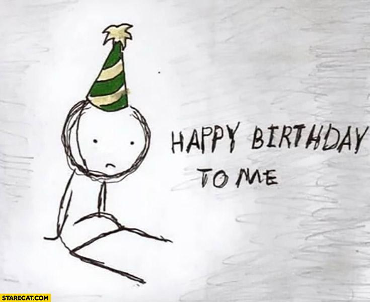 Happy birthday to me sad birthday card