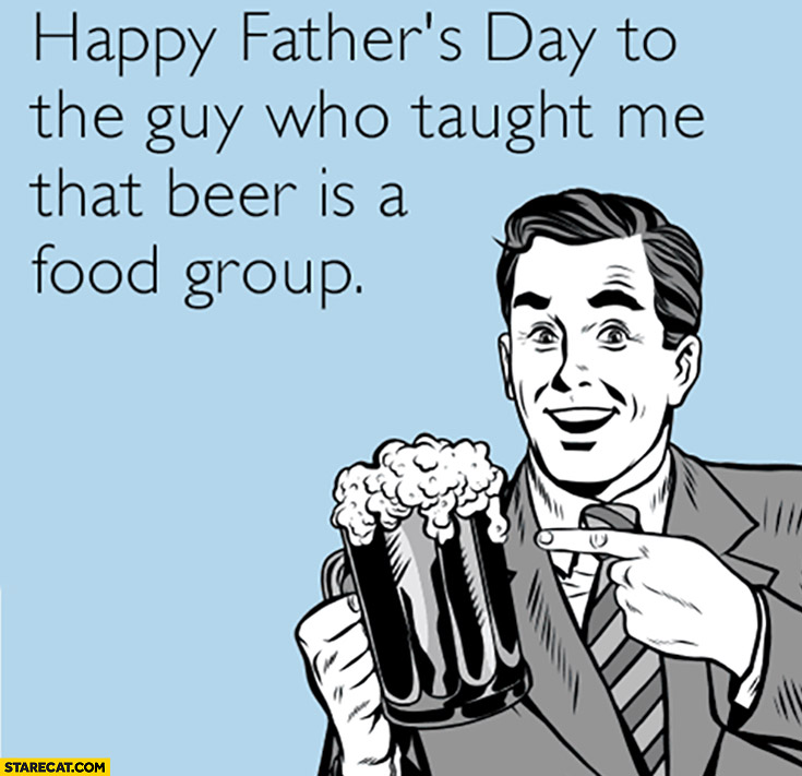 Happy father's day to the guy who taught me that beer is a food group