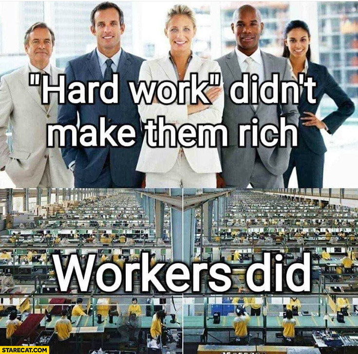 Hard work didn't make them rich, workers did business company owners