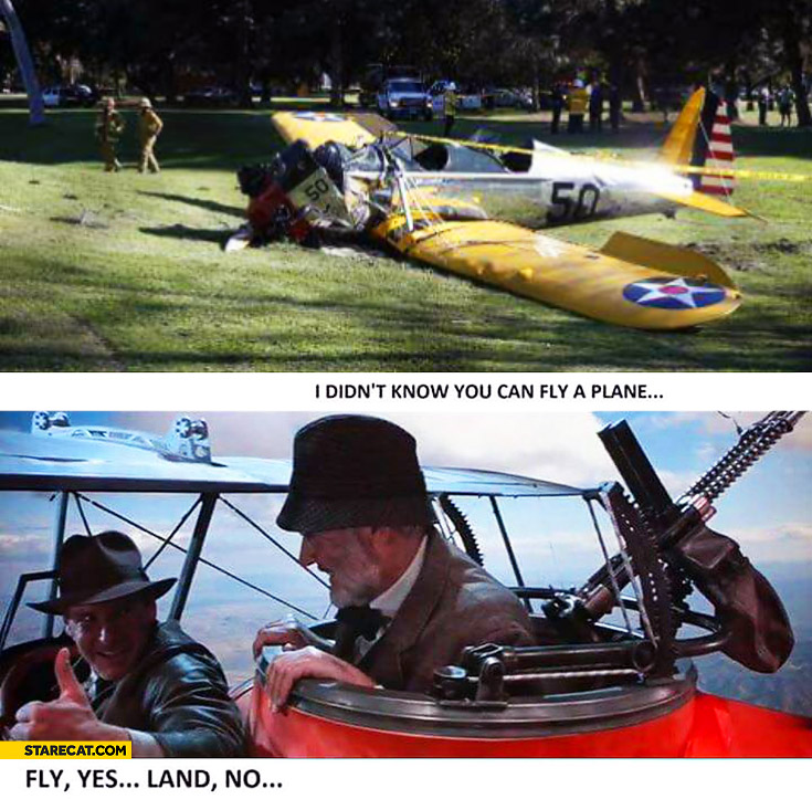 Harrison Ford plane accident I didn't know you can fly a plane fly yes land no Indiana Jones
