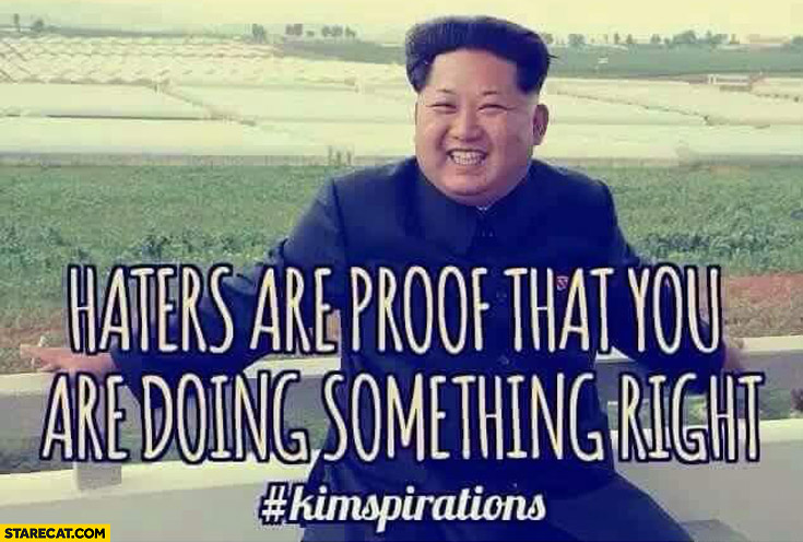 Haters are proof that you are doing something right Kim Jong Un #kimspirations