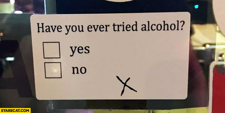 Have you ever tried alcohol? Yes / no missed box tick