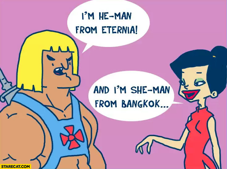 He-man from Eternia she-man from Bangkok