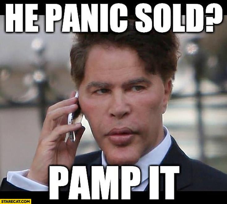 He panic sold? Pump it Bogdanoff on the phone calling
