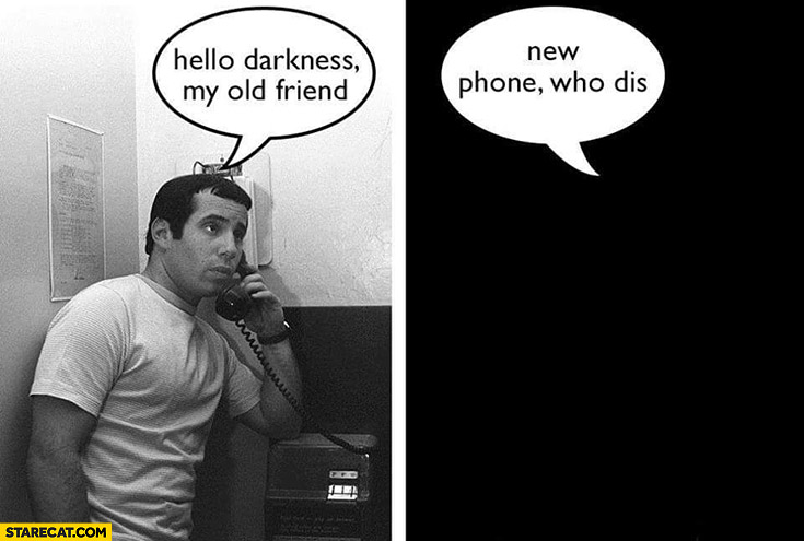 Hello darkness my old friend, new phone who is this