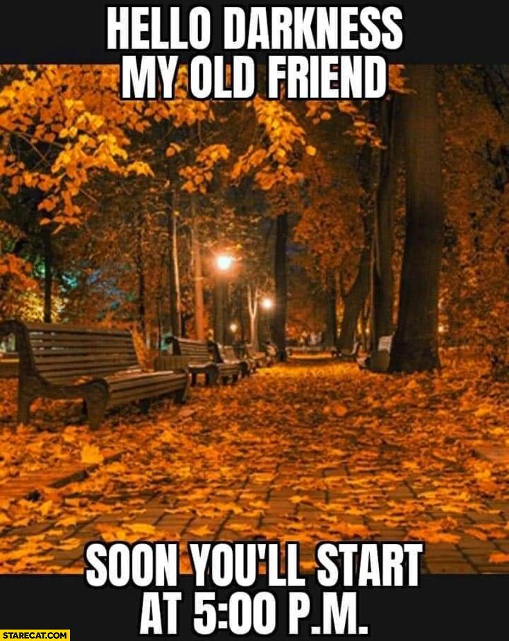Hello darkness my old friend soon you'll start at 5 PM dark