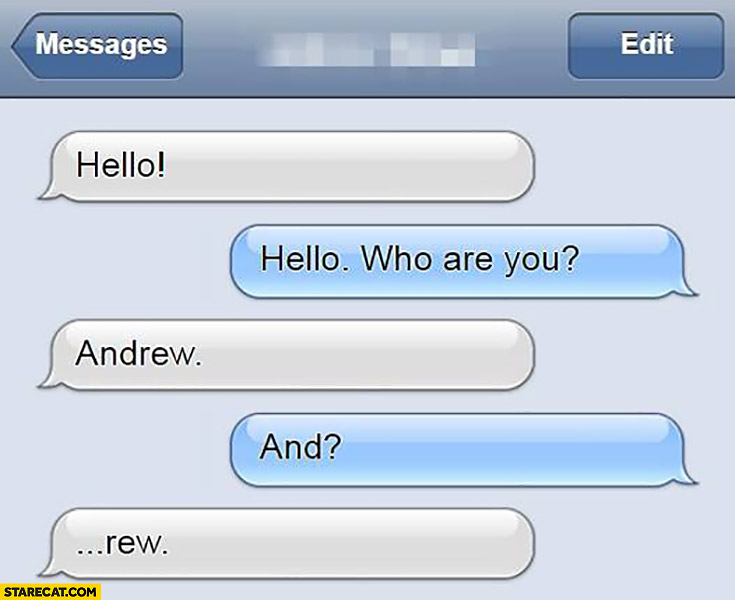 Hello, how are you? Andrew. And? …rew silly conversation