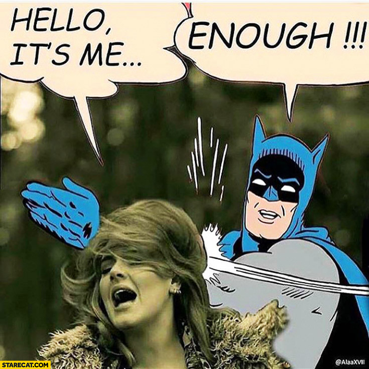 Hello it's me Adele. Enough Batman meme