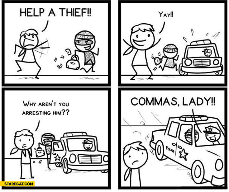 Help a thief why aren't you arresting him? Commas lady