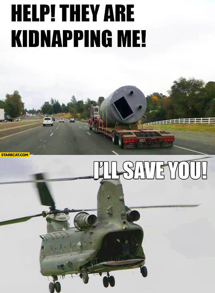 Help they are kidnapping me I'll save you pipe helicopter