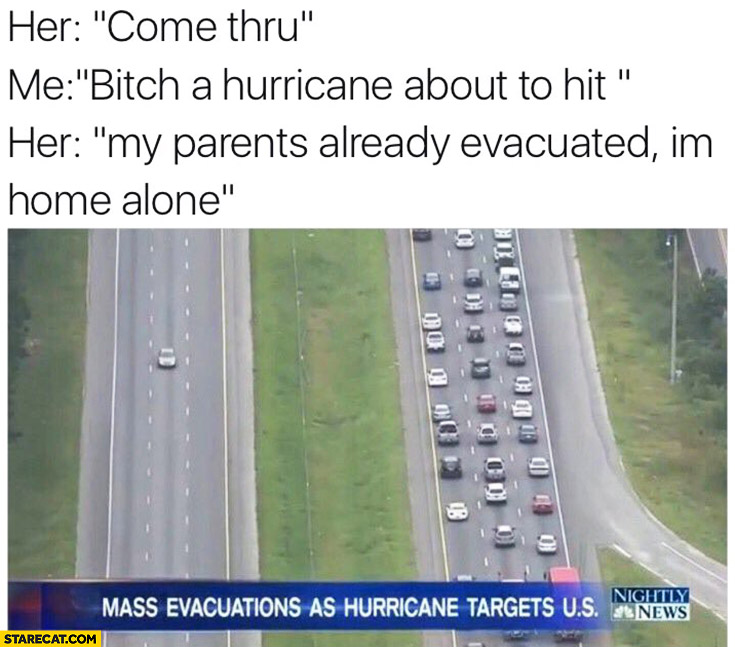 Her: come thru. Me: a hurricane is about to hit. Her: my parents already evacuated, I'm home alone… Single car driving on a highway