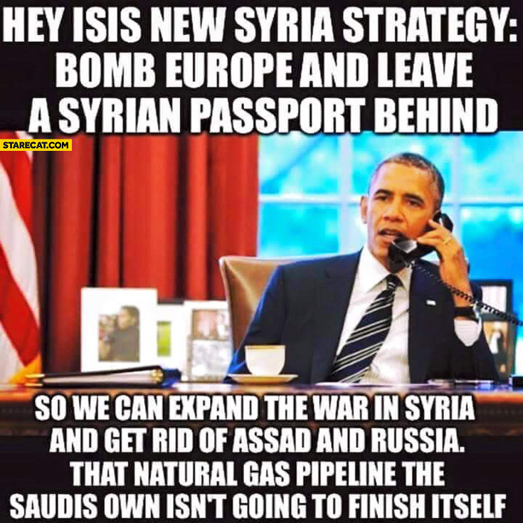 Hey ISIS new Syria strategy bomb Europe and leave a Syrian passport behind so we can expand the war in Syria and get rid of Assad and Russia Obama