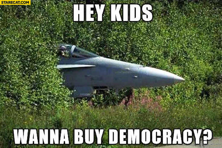 Hey kids wanna buy some democracy? Jet fighter bushes