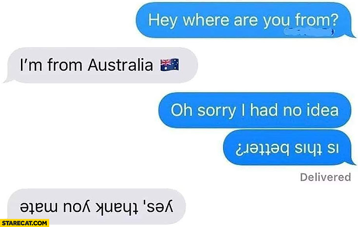 Hey where are you from? Australia, sorry I had no idea writes upside down