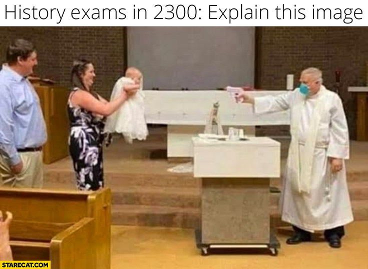 History exams in 2300: explain this image baptism christening priest with a water gun