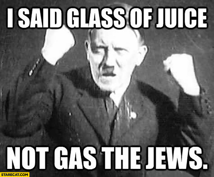 Hitler: I said glass of juice not gas the jews