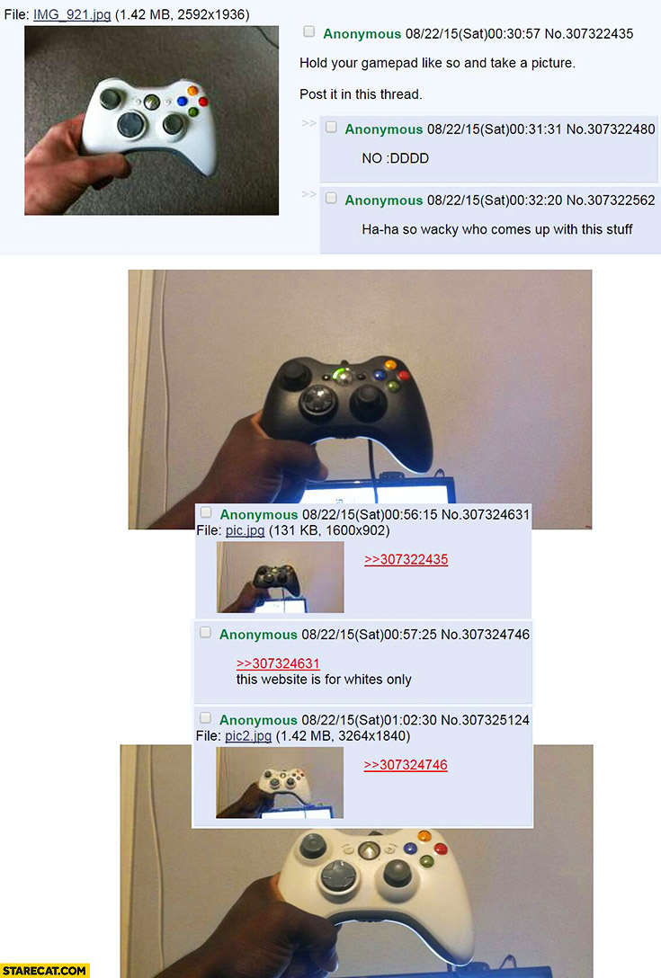 Hold your gamepad like this and take a picture. This website is for whites only. Black pad white bad skin color trolling