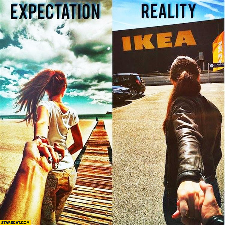 Holding hands with girlfriend: expectation on beach, reality going to IKEA store