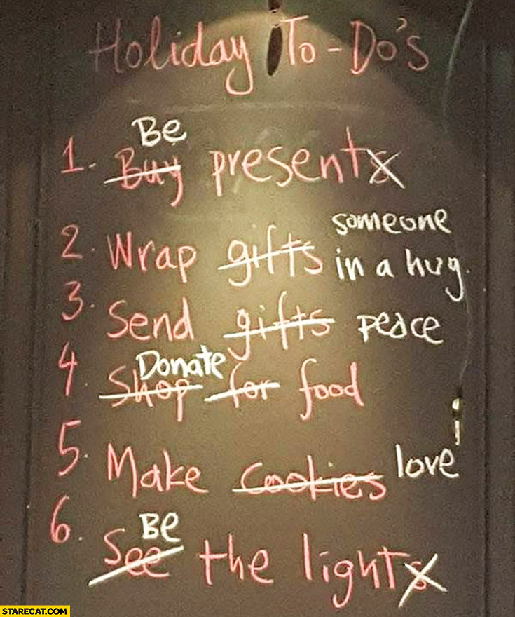 Holiday to do's: be present, wrap someone in a hug, send peace, donate food, make love, be the light
