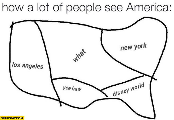 How a lot of people see America: what?, yee haw, Disney World