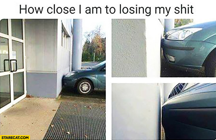 How close I am to losing my shit car parked close to the wall