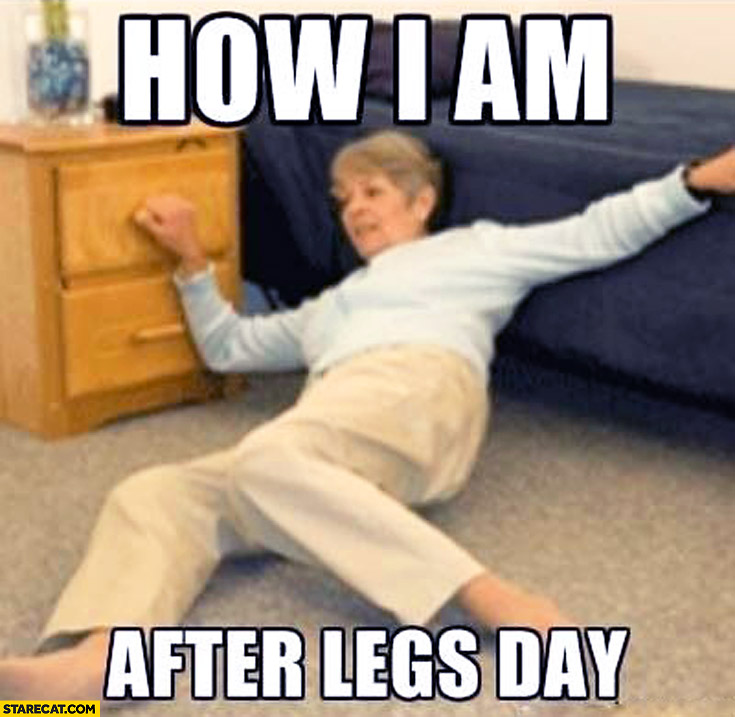 How I am after legs day can't stand up