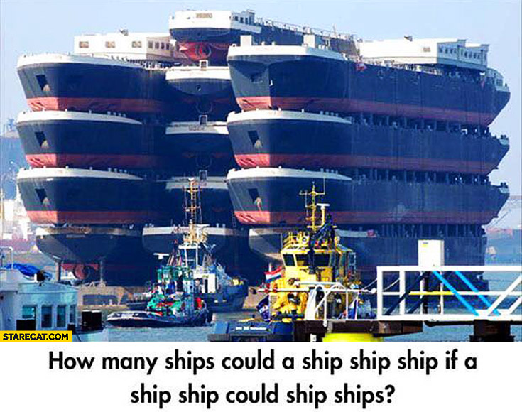 How many ships could a ship ship if a ship ship could ship ships?