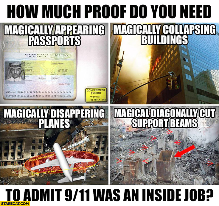How much proof do you need to admit 9/11 was an inside job? Magically appearing passports, magically colapsing buildings, magically disappearing planes, magical diagonally cut support beams