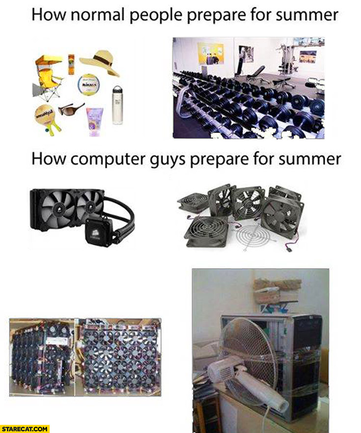 How normal people prepare for summer how computer guys prepare for summer