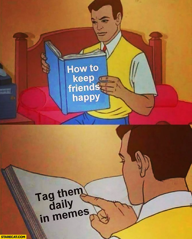 How to keep friends happy: tag them daily in memes
