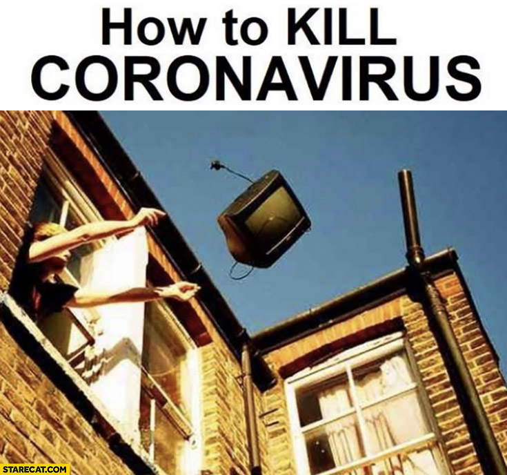 How to kill coronavirus throw your tv set away