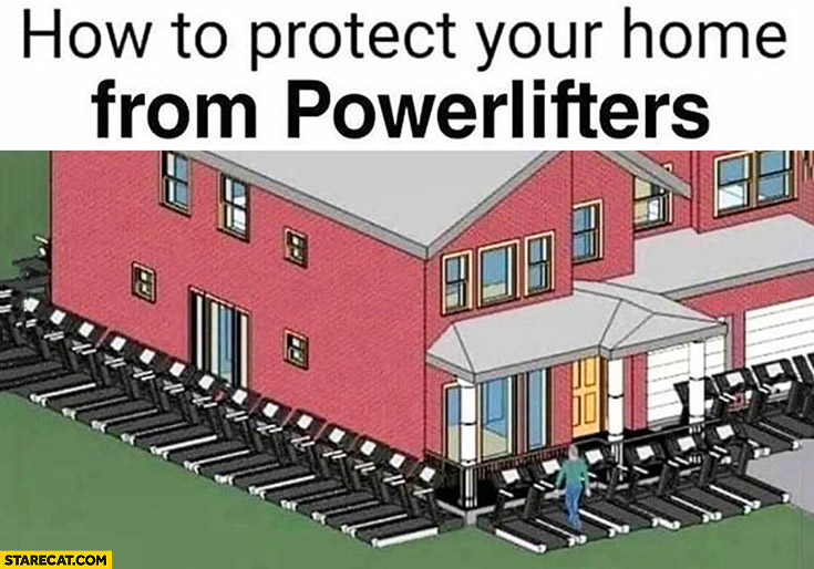 How to protect your home from powerlifters surround it with treadmills