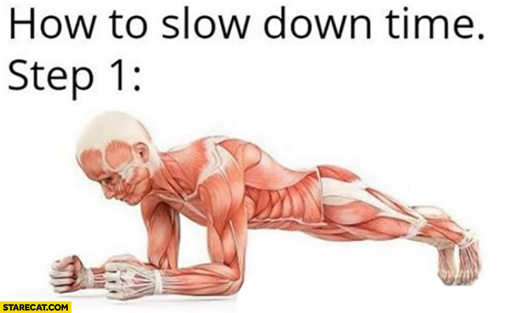 How to slow down time, step 1: do plank